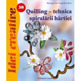 Quilling - Tehnica Spiralarii Hartiei. Editia A-iii-a - Idei Creative 38