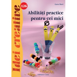 Abilitati Practice Pentru Cei Mici - Idei Creative 126 imagine